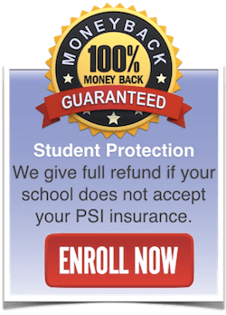 We give full refund if your school doesnot accept your PSI insurance
